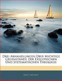 Drei Abhandlungen Über Michtige Gegenstände Der Exegetischen Und Systematischen Theologie, Ernst Sartorius, 1141388286