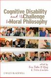 Cognitive Disability and Its Challenge to Moral Philosophy, , 1405198281