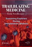 Trailblazing Medicine : Sustaining Explorers During Interplanetary Missions, Seedhouse, Erik, 1441978283