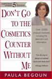 Don't Go to the Cosmetics Counter Without Me : An Eye Opening Guide to Brand Name Cosmetics, Paula Begoun, 1877988286