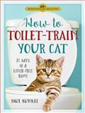 How to Toilet-Train Your Cat, Paul Kunkel, 0894808281