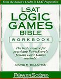 LSAT Logic Games Bible Workbook : The best resource for practicing PowerScore's famous Logic Games Methods!, Killoran, David M., 0980178282