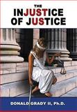 The Injustice of Justice, Donald Grady Ii, 193668828X