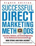Successful Direct Marketing Methods : Interactive, Database, and Customer Marketing for the Multichannel Communications Age, Stone, Bob and Jacobs, Ron, 0071458298