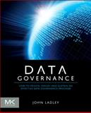 Data Governance : How to Design, Deploy and Sustain an Effective Data Governance Program, Ladley, John, 0124158293