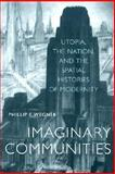 Imaginary Communities - Utopia, the Nation, and the Spatial Histories of Modernity, Wegner, Phillip E., 0520228294