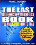 The Last Diet, Exercise, and Weight-Loss Book You Will Ever Need to Read, Franny Goodrich, 1494498294