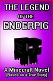 The Legend of the EnderPig: a Minecraft Novel (Based on a True Story), Minecraft Game Minecraft Game Writers and Captainsparklez, 1500498297