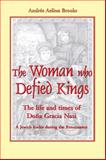 Woman Who Defied Kings : The Life and Times of Doña Gracia Nasi, Brooks, Andree Aelion, 1557788294