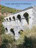 Cura Aquarum in Ephesus. Volumes I and II : Proceedings of the Twelfth International Congress on the History of Water Management and Hydraulic Engineering in the Mediterranean Region, Ephesus/Selcuk, Turkey, October 2-10,2004, Wiplinger, Gilbert, 9042918292