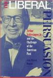 The Liberal Persuasion : Arthur Schlesinger, Jr., and the Challenge of the American Past, , 0691048290