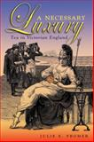 A Necessary Luxury : Tea in Victorian England, Fromer, Julie E., 0821418297