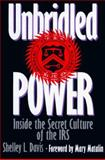 Unbridled Power : Inside the Secret Culture of the IRS, Davis, Shelley L., 0887308295