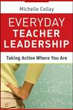 Everyday Teacher Leadership : Taking Action Where You Are, Collay, Michelle, 0470648295