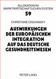 Auswirkungen der Europäischen Integration auf das deutsche Gesundheitswesen, Cischinsky, Christiane, 3631578296