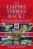 The Empire Strikes Back? : The Impact of Imperialism on Britain from the Mid-Nineteenth Century, Thompson, Andrew, 0582438292