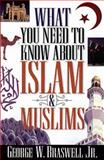 What You Need to Know about Islam and Muslims, George W. Braswell, 0805418296