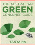 The Australian Green Consumer Guide : Choosing Products for a Healthier Home, Planet, and Bank Balance, Ha, Tanya, 0868408298