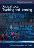 Radical-Local Teaching and Learning : A Cultural-Historical Approach, Hedegaard, Mariane and Chaiklin, Seth, 8772888296