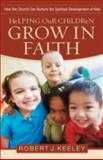 Helping Our Children Grow in Faith, Robert J. Keeley, 0801068290