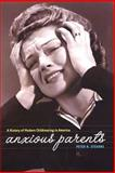 Anxious Parents : A History of Modern Childrearing in America, Stearns, Peter N., 0814798292