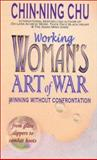 Working Woman's Art of War : Winning Without Confrontation, Chu, Chin-Ning, 0929638298
