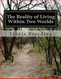 The Reality of Living Within Two Worlds, Travis Breeding, 148011829X