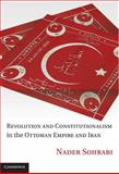 Revolution and Constitutionalism in the Ottoman Empire and Iran, Sohrabi, Nader, 0521198291