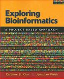 Exploring Bioinformatics : A Project-Based Approach, St. Clair, Caroline and Visick, Jonathan, 0763758299