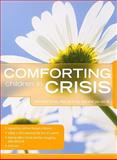 Comforting Those in Crisis for Children, Group Publishing, 0764438298