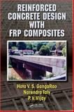 Reinforced Concrete Design with FRP Composites, Taly, Narendra and Gangarao, Hota V. S., 0824758293