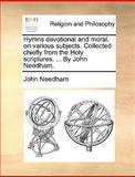 Hymns Devotional and Moral, on Various Subjects Collected Chiefly from the Holy Scriptures by John Needham, John Needham, 1140848291