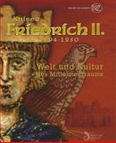 Kaiser Friedrich II, 1194-1250 : Welt und Kultur des Mittelmeerraums, , 3805338295