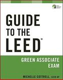 Guide to the Leed Green Associate Exam, Cottrell, Michelle, 0470608293