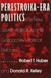 Perestroika-Era Politics : The New Soviet Legislature and Gorbachev's Political Reforms, Robert T. Huber, 0873328299