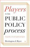 Players in the Public Policy Process : Nonprofits as Social Capital and Agents, Bryce, Herrington J. and Bryce, Herrington, 1403968292