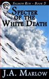 Specter of the White Death (Salmon Run - Book 5), J. A. Marlow, 1479378291