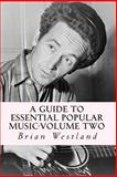 A Guide to Essential Popular Music-Volume Two, Brian Cameron Westland, 1494748290