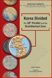 Korea Divided : The Thirty-Eighth Parallel and the Demilitarized Zone, Matray, James Irving, 0791078299