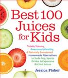 Best 100 Juices for Kids, Jessica Fisher, 1558328297
