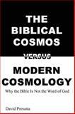 The Biblical Cosmos Versus Modern Cosmology, David Presutta, 1595268294