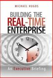 Building the Real-Time Enterprise : An Executive Briefing, Hugos, Michael H., 0471678295