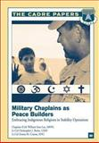Military Chaplains As Peace Builders: Embracing Indigenous Religions in Stability Operations, USAF, Christopher J., Christopher Burke, Lieutenant , USAF, 1479288292