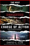 The Most Dangerous Course of Action, David Cox, 1481858297