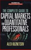 The Complete Guide to Capital Markets for Quantitative Professionals, Kuznetsov, Alex, 0071468293