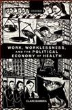 Work, Worklessness, and the Political Economy of Health, Bambra, Clare, 0199588295