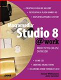 Macromedia Studio 8 @ Work : Projects You Can Use on the Job, Williamson, James and Cavalier, Josh, 0672328291