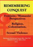 Remembering Conquest : Feminist/Womanist Perspectives on Religion, Colonization, and Sexual Violence, Nantawan B Lewis, 0789008297