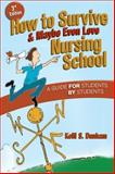 How to Survive and Maybe Even Love Nursing School, Kelli S. Dunham and Kelli Dunham, 0803618298