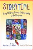 Storytime : Young Children's Literary Understanding in the Classroom, Sipe, Lawrence R., 0807748293